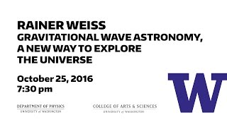 Rainer Weiss: Gravitational Wave Astronomy, a New Way to Explore The Universe