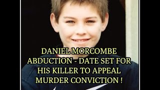 DANIEL MORCOMBE ABDUCTION - DATE SET FOR HIS KILLER TO APPEAL MURDER CONVICTION !