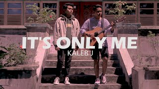 Kaleb J It S Only Me Cover Gery Gany