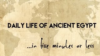 Daily Life of Ancient Egypt...in five minutes or less