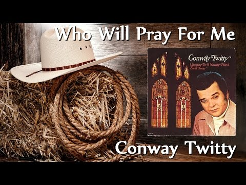 Conway Twitty - Who Will Pray For Me