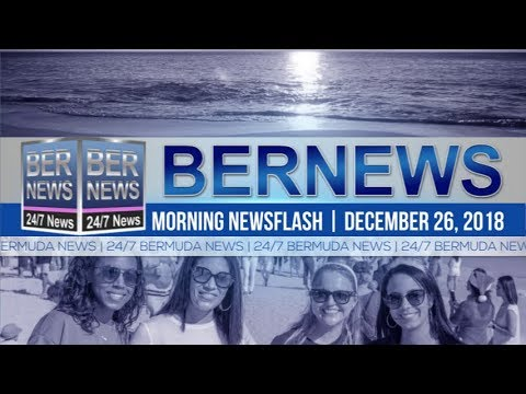 Bernews Newsflash For Wednesday December 26, 2018