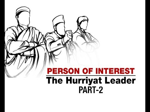PERSON OF INTEREST  - The Hurriyat Leader Part-2
