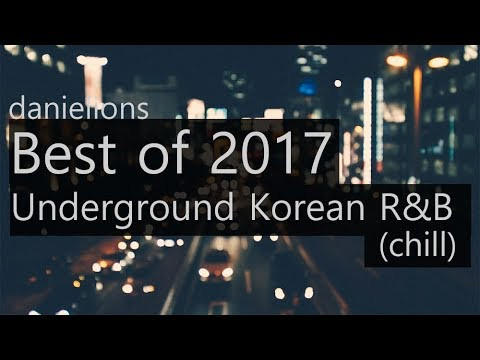 ♫ best of 2017 - underground korean r&b (chill)