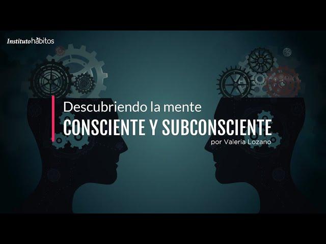 Descubriendo la mente consciente y subconsciente