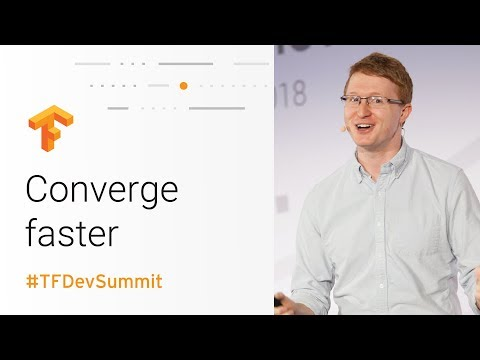Training Performance: A user's guide to converge faster (TensorFlow Dev Summit 2018)