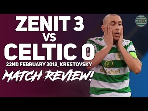 ZENIT 30 CELTIC 15022018  MATCH REVIEWREACTION