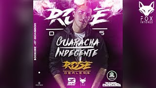 Guaracha Indecente (Original Mix) - Rose Dealers Dj Solo Zapateo & FOX INTONED