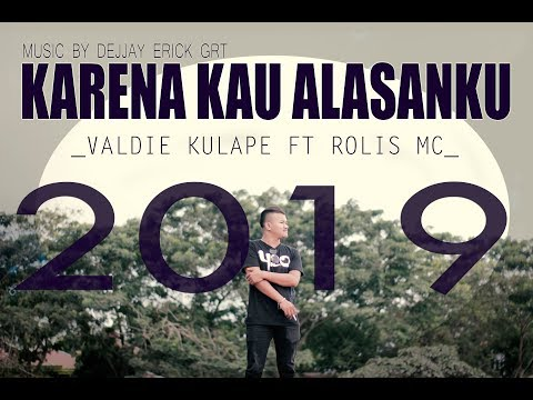 Lagu Terbaru 2019_KARNA KAU ALASANKU_Valdie Kulape ft Rolis MC_Official Audio