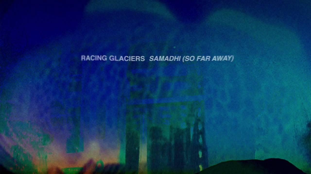 racing-glaciers-samadhi-so-far-away-official-audio-racing-glaciers