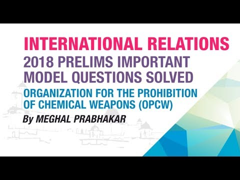 ORGANIZATION FOR THE PROHIBITION OF CHEMICAL WEAPONS (OPCW) | INTERNATIONAL RELATIONS