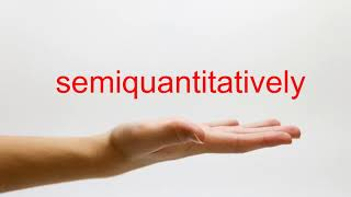 How to Pronounce semiquantitatively - American English