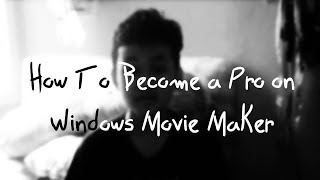 Tips How To Become a Pro On Windows Movie Maker
