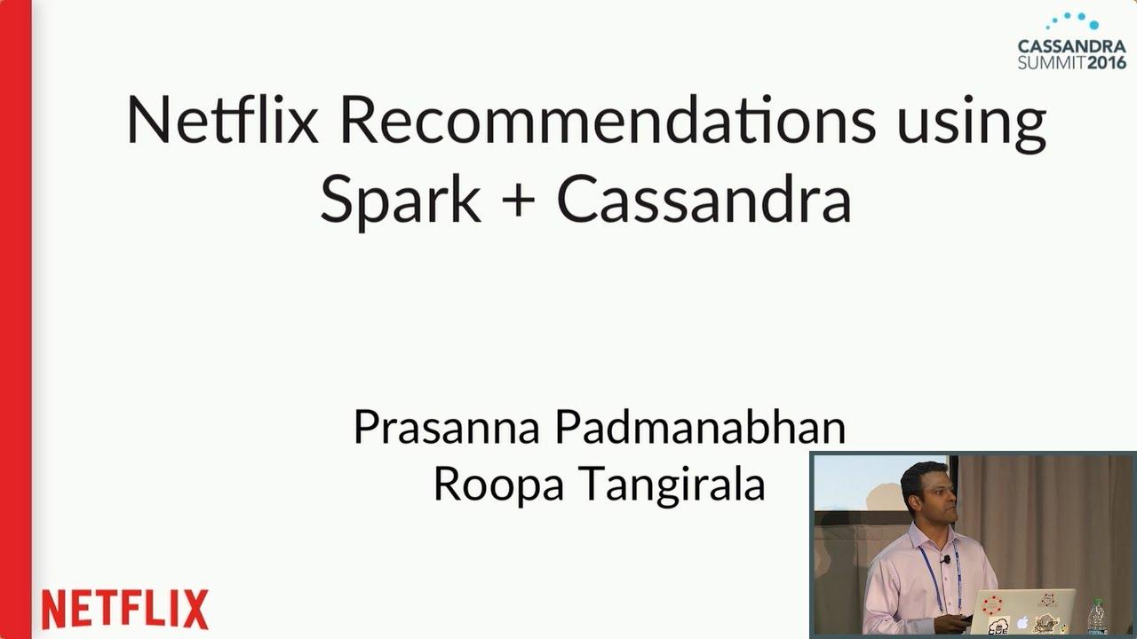 Netflix Recs  Using Spark + Cassandra (Prasanna Padmanabhan & Roopa  Tangirala) | C* Summit 2016