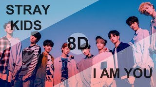 STRAY KIDS (스트레이 키즈) - I AM YOU [8D USE HEADPHONE] 🎧