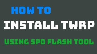 How To Flash TWRP Recovery Using SPD Flash Tool in Spreadtrum Devices