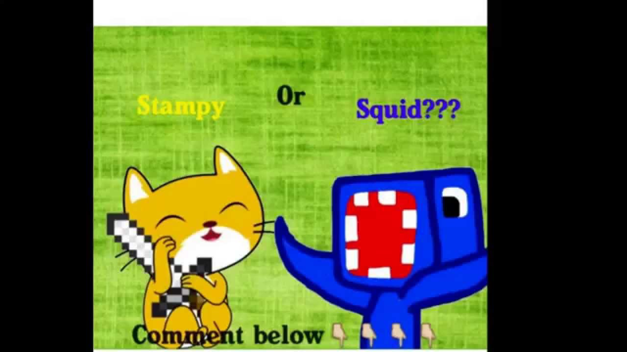 Stampy or squid?
