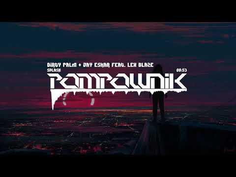 Dirty Palm & Jay Eskar feat. Lex Blaze - Splash