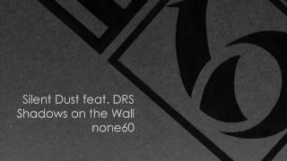Silent Dust feat. DRS - Shadows on the Wall (none60)