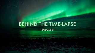 BEHIND THE TIME-LAPSE: Episode 5
