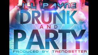 iLL Payne Drunk & Party Produced byTrendsetter. New Hip Hop June/July 2011