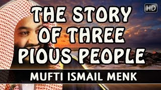 the story of three pious people ᴴᴰ funny mufti ismail menk smile itz sunnah