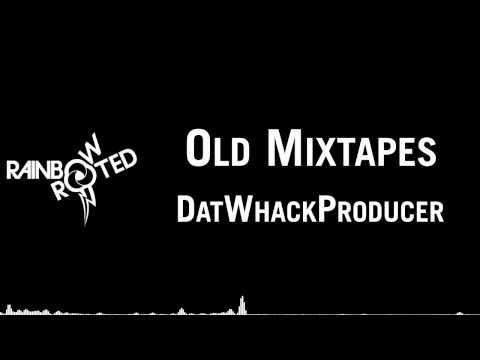 DatWhackProducer - Old Mixtapes [Rainbow and Rooted]