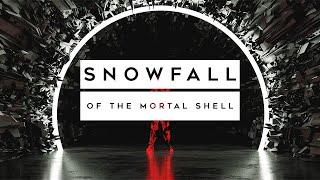 SNOWFALL // Of The Mortal Shell