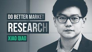Practical ways to do better market research · Xiao Qiao