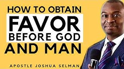HOW TO OBTAIN FAVOUR FROM GOD AND MAN|APOSTLE JOSHUA SELMAN 2020