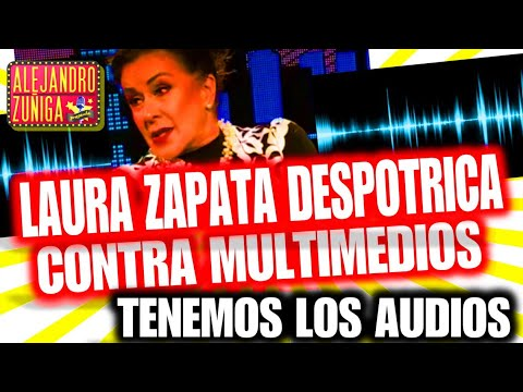 LAURA ZAPATA DESPOTRICA VS MULTIMEDIOS  Y TENEMOS AUDIOS