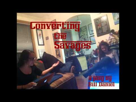 Converting the Savages, a play by Bill Daniel