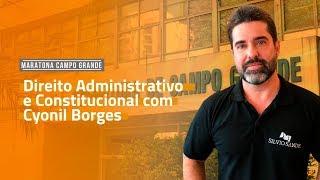 [MARATONA CAMPO GRANDE] Direito Administrativo e Constitucional com Cyonil Borges
