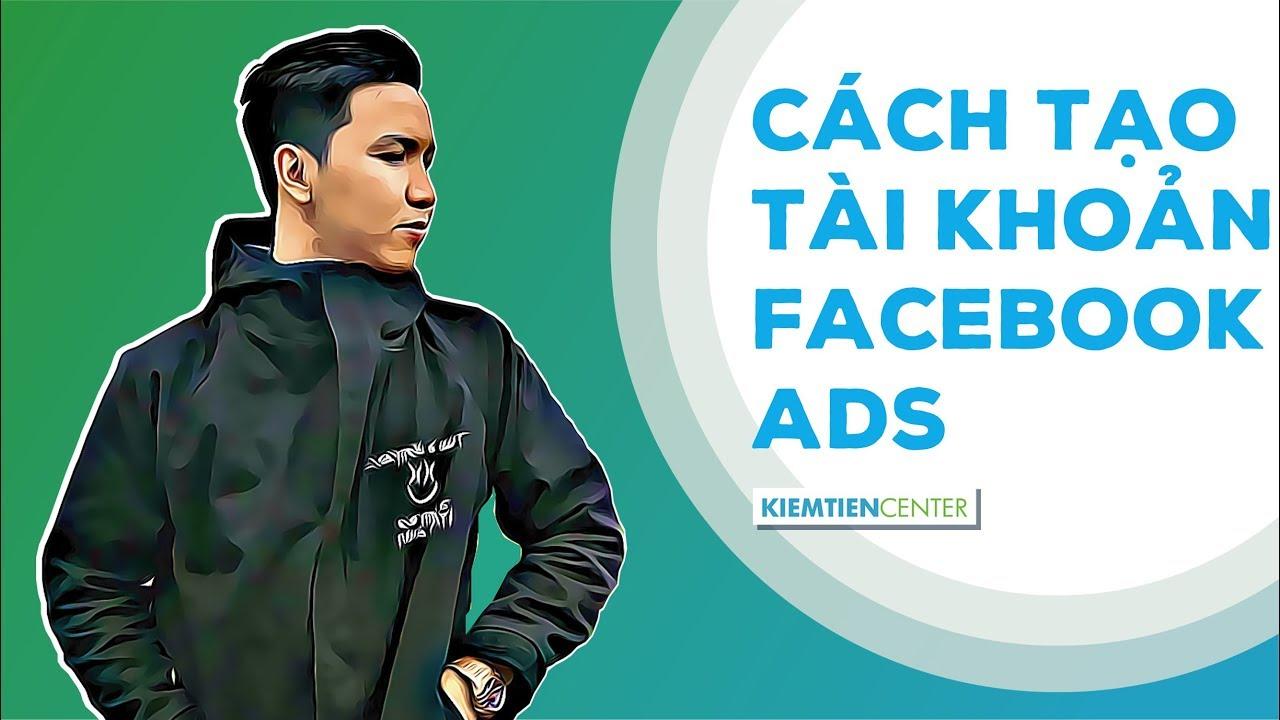 Hướng dẫn tạo tài khoản Facebook Ads để chạy quảng cáo (Cập nhật 2020) | Kiemtiencenter