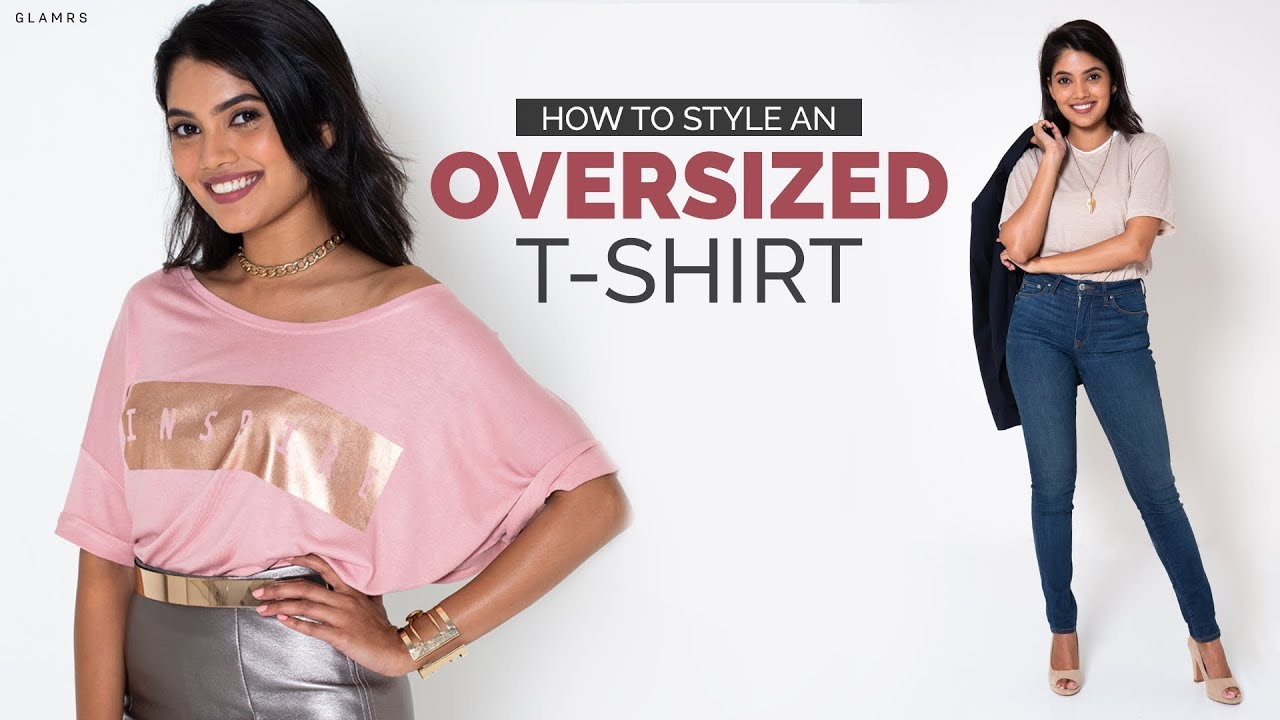 How To Style An Oversized T-shirt| Fashion Hacks Every Girl Should Know!