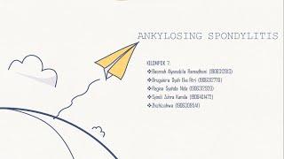 KELOMPOK 7 MUSKULOSKELETAL: ANKYLOSING SPONDYLITIS