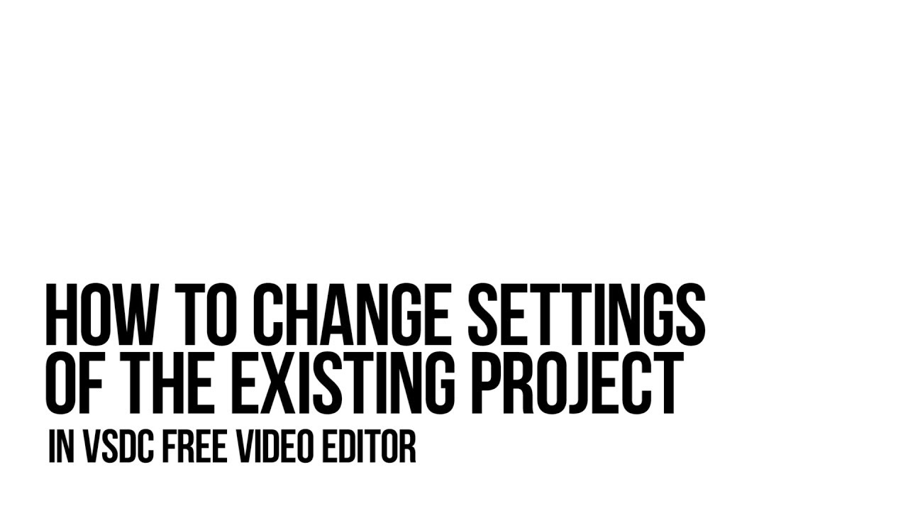 How to change settings while editing with VSDC Free Video Editor