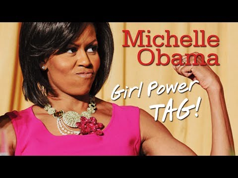 Michelle Obama - Girl Power Tag!