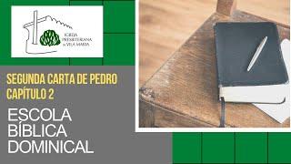 ESCOLA BÍBLICA DOMINICAL - A SEGUNDA CARTA DE PEDRO  PARTE 2