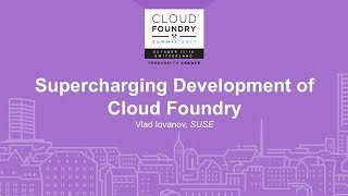 Supercharging Development of Cloud Foundry - Vlad Iovanov, SUSE