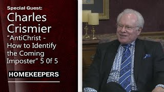 Homekeepers - Charles Crismier - Anti-Christ - How to Identify the Coming Imposter - Part 5 of 5