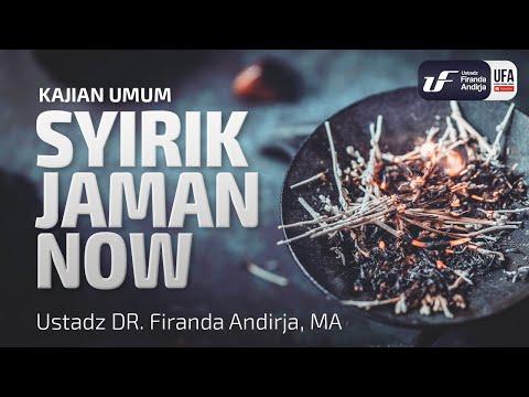 Kajian : Syirik Jaman Now - Ustadz Dr. Firanda Andirja, Lc, M.A.