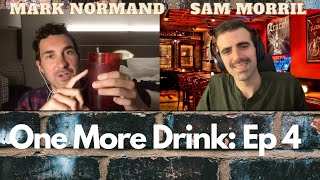 One More Drink Ep 4 (with Mark Normand & Sam Morril)