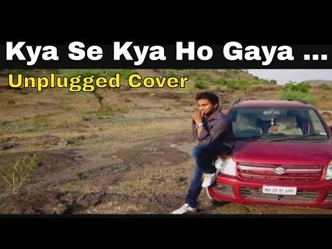 Kya Se Kya Ho Gaya ( Unplugged) Reincarnated