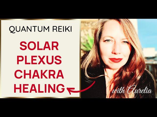 ❤️Heal Your Solar Plexus Chakra❤️ Quantum Reiki with Aurelia✨😍