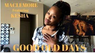 GOOD OLD DAYS|MACKLEMORE ft Kesha|Official Video|Monroe Reacts