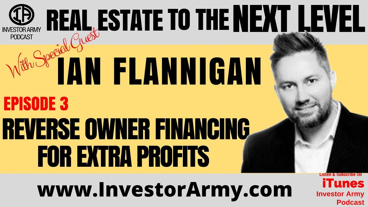 Episode #3 - Ian Flannigan - Reverse Owner Financing For Extra Profits