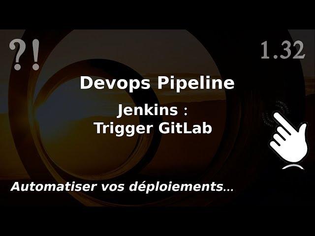 Pipeline Devops - 1.32. Jenkins : trigger GitLab