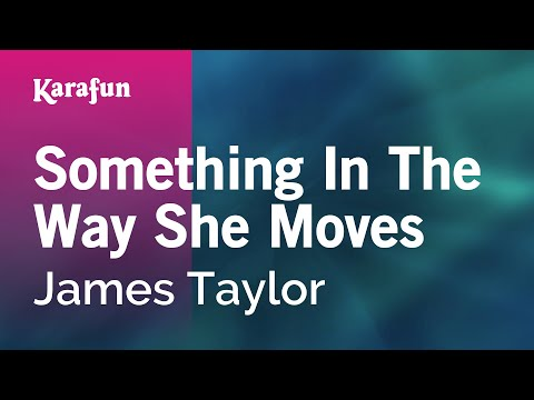Karaoke Something In The Way She Moves - James Taylor *