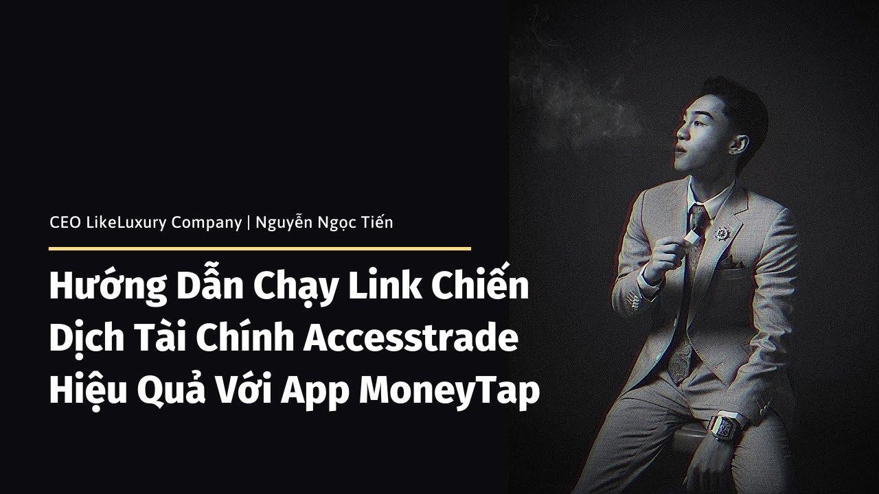 Hướng Dẫn Chạy Chiến Dịch Tài Chính Accesstrade Hiệu Quả Với App MoneyTap